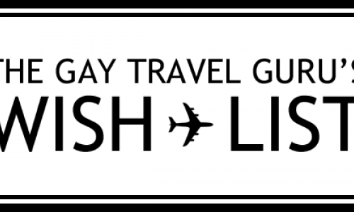 Gay Travel Guru's Wishlist