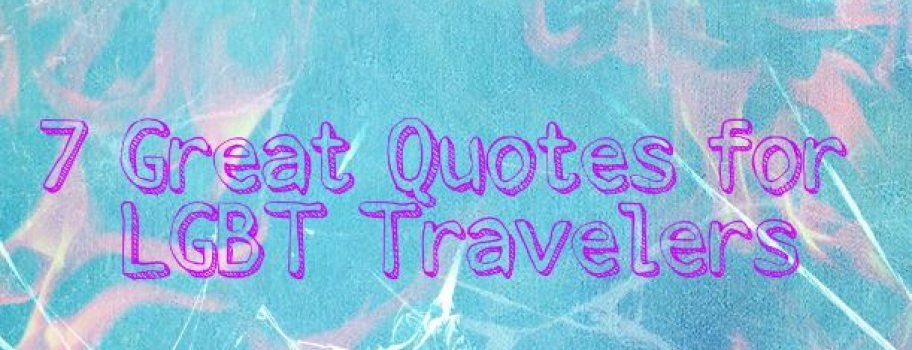 7 Great Quotes for LGBT Travelers Main Image